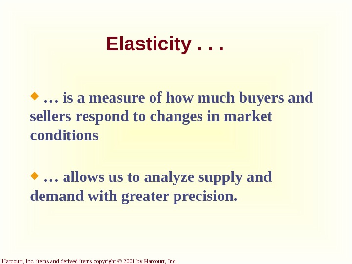 Harcourt, Inc. items and derived items copyright © 2001 by Harcourt, Inc. Elasticity. . .