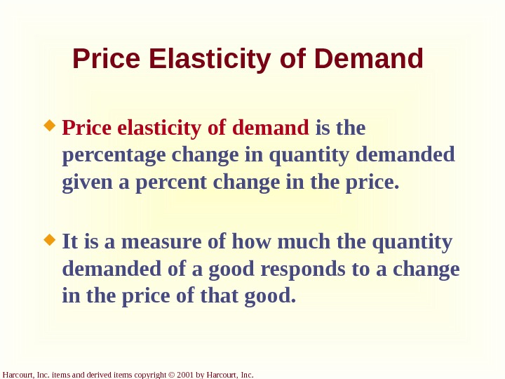 Harcourt, Inc. items and derived items copyright © 2001 by Harcourt, Inc. Price Elasticity of Demand