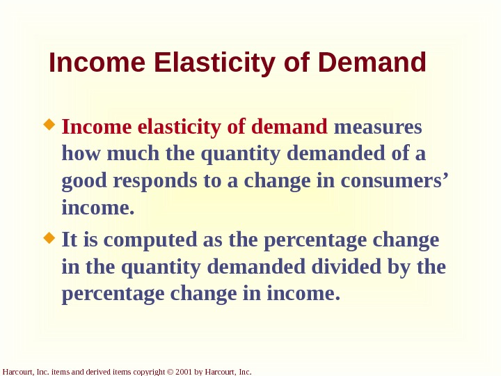 Harcourt, Inc. items and derived items copyright © 2001 by Harcourt, Income Elasticity of Demand Income