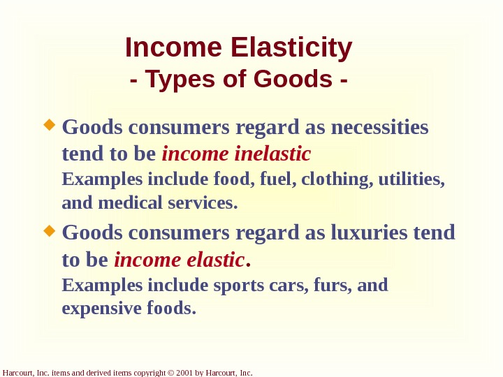 Harcourt, Inc. items and derived items copyright © 2001 by Harcourt, Income Elasticity - Types of