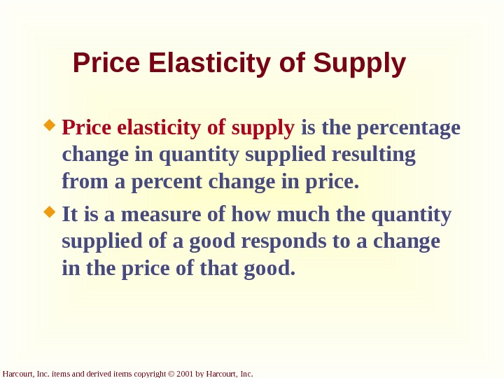 Harcourt, Inc. items and derived items copyright © 2001 by Harcourt, Inc. Price Elasticity of Supply
