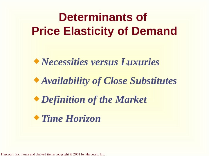 Harcourt, Inc. items and derived items copyright © 2001 by Harcourt, Inc. Determinants of Price Elasticity