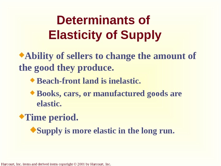 Harcourt, Inc. items and derived items copyright © 2001 by Harcourt, Inc. Determinants of Elasticity of
