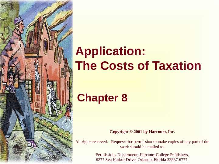 Application: The Costs of Taxation Chapter 8 Copyright © 2001 by Harcourt, Inc. All rights reserved.