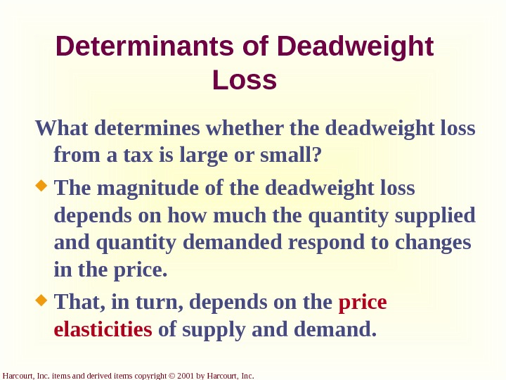 Harcourt, Inc. items and derived items copyright © 2001 by Harcourt, Inc. Determinants of Deadweight Loss