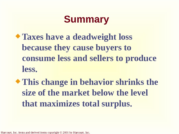 Harcourt, Inc. items and derived items copyright © 2001 by Harcourt, Inc. Summary Taxes have a