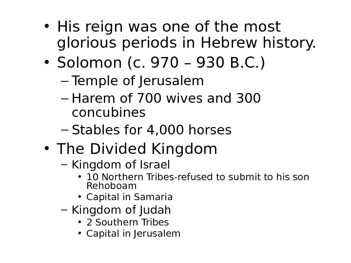 • His reign was one of the most glorious periods in Hebrew history.  •