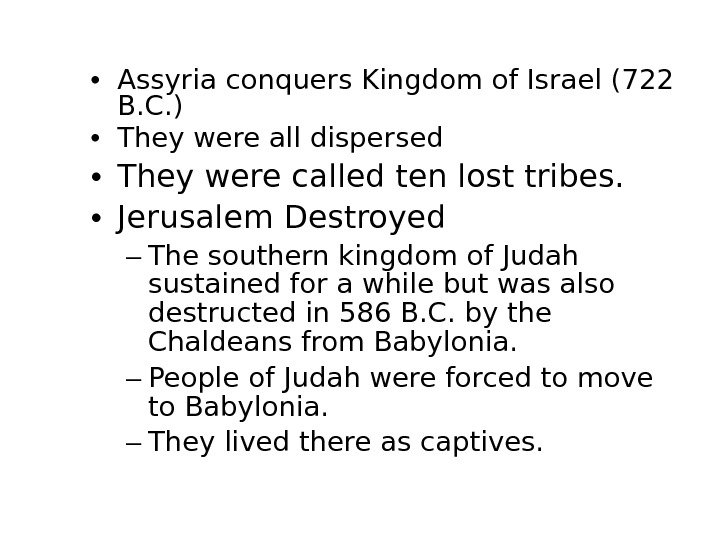• Assyria conquers Kingdom of Israel (722 B. C. ) • They were all dispersed