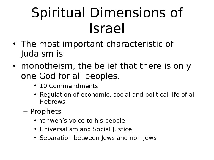 Spiritual Dimensions of Israel • The most important characteristic of Judaism is  • monotheism, the