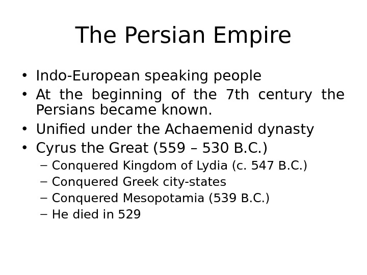 The Persian Empire • Indo-European speaking people • At the beginning of the 7 th century