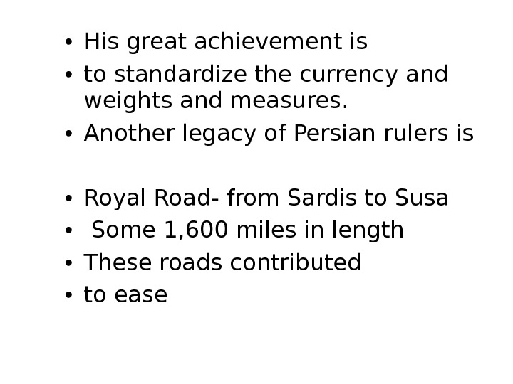 • His great achievement is  • to standardize the currency and weights and measures.