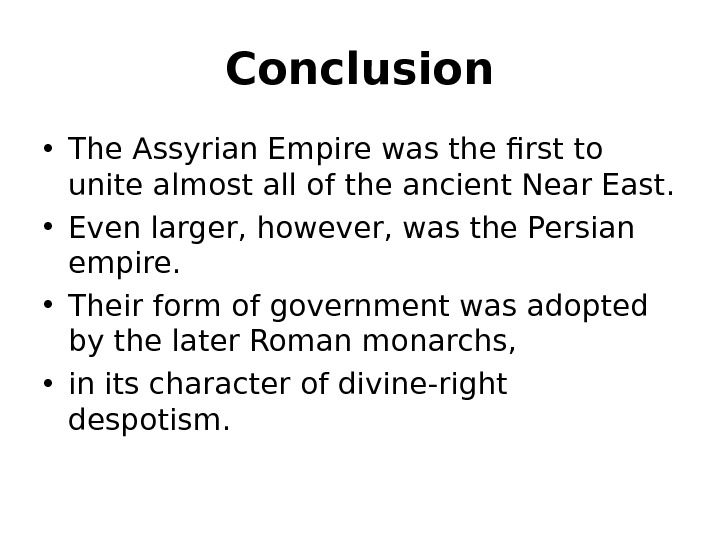 Conclusion • The Assyrian Empire was the first to unite almost all of the ancient Near
