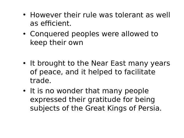 • However their rule was tolerant as well as efficient.  • Conquered peoples were