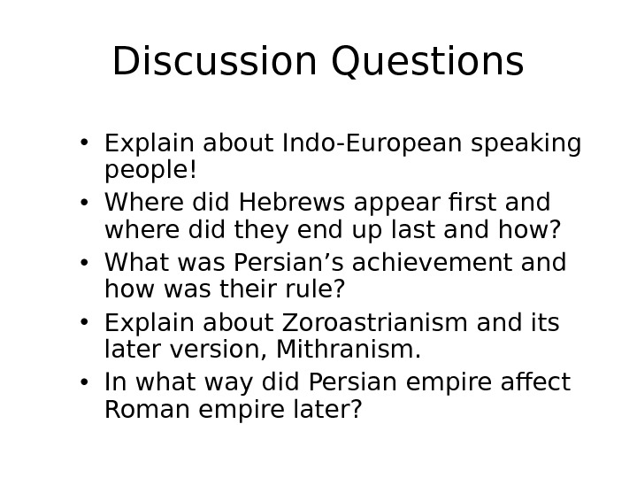 Discussion Questions • Explain about Indo-European speaking people! • Where did Hebrews appear first and where