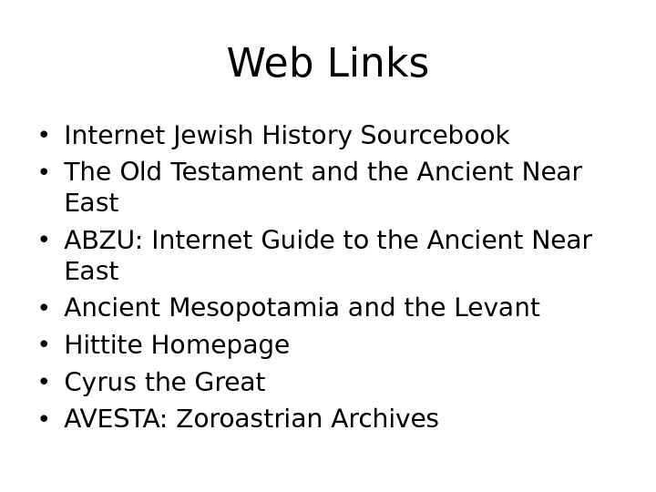 Web Links • Internet Jewish History Sourcebook • The Old Testament and the Ancient Near East