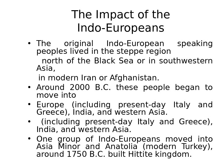 The Impact of the Indo-Europeans • The original Indo-European speaking peoples lived in the steppe region