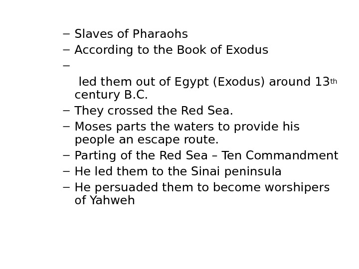 – Slaves of Pharaohs – According to the Book of Exodus –  led them out