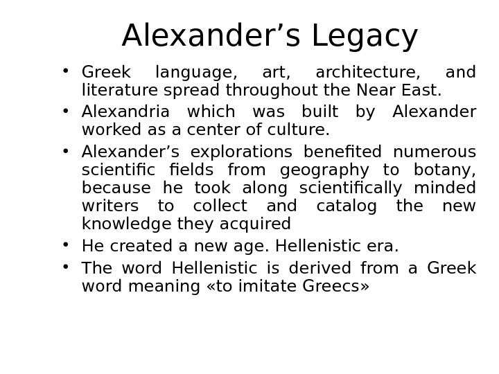Alexander's Legacy • Greek language,  art,  architecture,  and literature spread throughout the Near