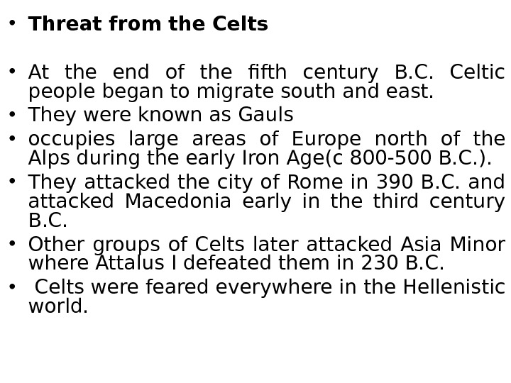 • Threat from the Celts • At the end of the fifth century B. C.