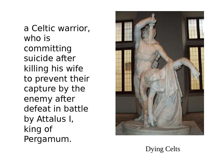 a Celtic warrior,  who is committing suicide after killing his wife to prevent their capture