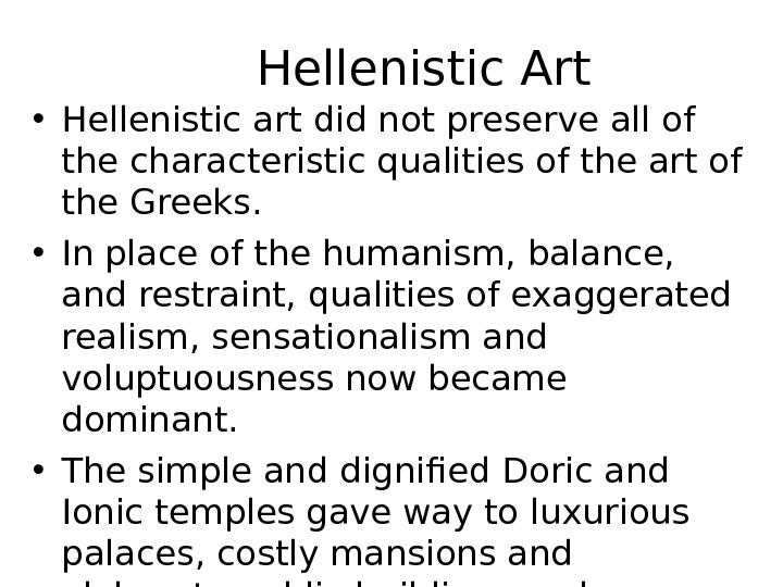 Hellenistic Art • Hellenistic art did not preserve all of the characteristic qualities of the art