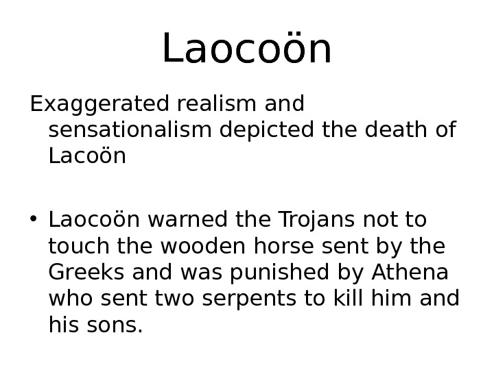 Laocoön Exaggerated realism and sensationalism depicted the death of Lacoön  • Laocoön warned the Trojans