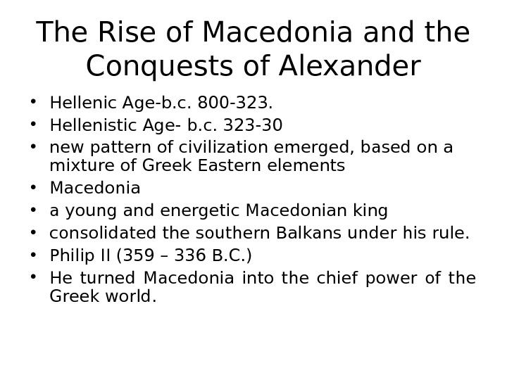 The Rise of Macedonia and the Conquests of Alexander • Hellenic Age-b. c. 800 -323.