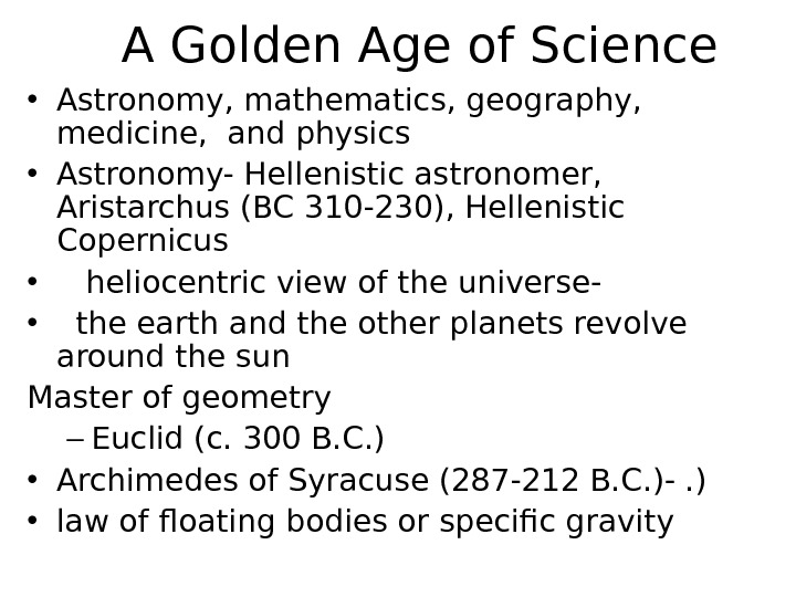A Golden Age of Science • Astronomy, mathematics, geography,  medicine,  and physics • Astronomy-