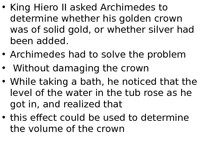 • King Hiero II asked Archimedes to determine whether his golden crown was of solid