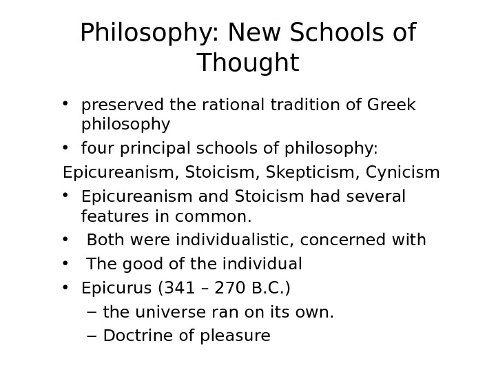 Philosophy: New Schools of Thought • preserved the rational tradition of Greek philosophy • four principal