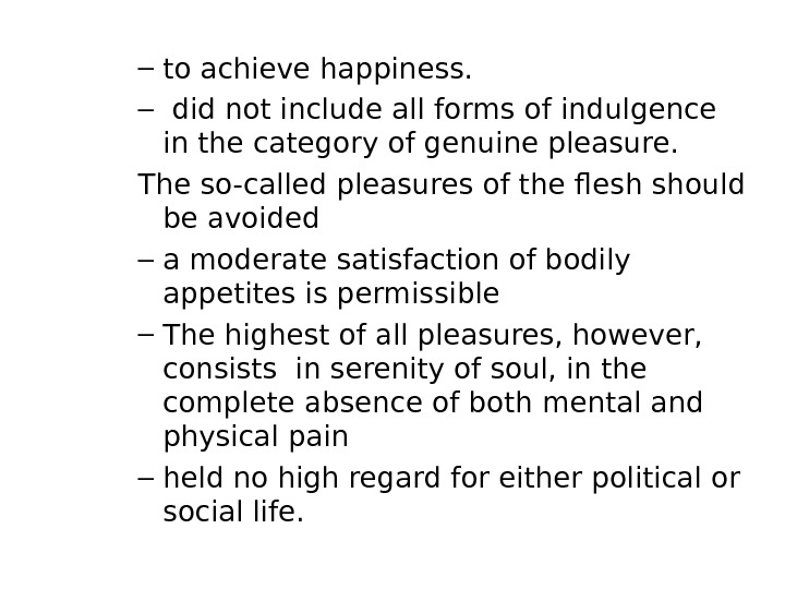 – to achieve happiness. –  did not include all forms of indulgence in the category