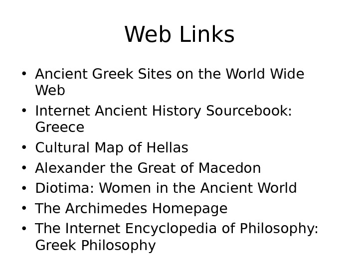Web Links • Ancient Greek Sites on the World Wide Web • Internet Ancient History Sourcebook: