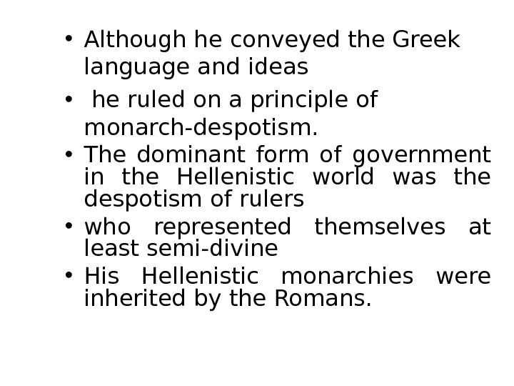 • Although he conveyed the Greek language and ideas •  he ruled on a