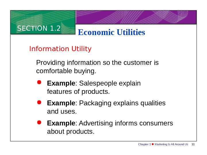 Chapter 1  Marketing Is All Around Us 11 SECTION 1. 2 Economic Utilities Providing information