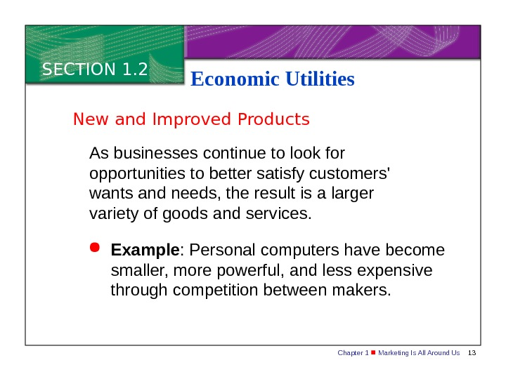 Chapter 1  Marketing Is All Around Us 13 SECTION 1. 2 Economic Utilities As businesses