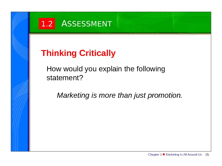Chapter 1  Marketing Is All Around Us 151. 2 A SSESSMENT Thinking Critically How would