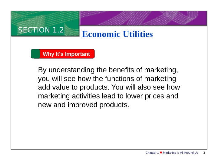 Chapter 1  Marketing Is All Around Us 3 SECTION 1. 2 Economic Utilities Why It's