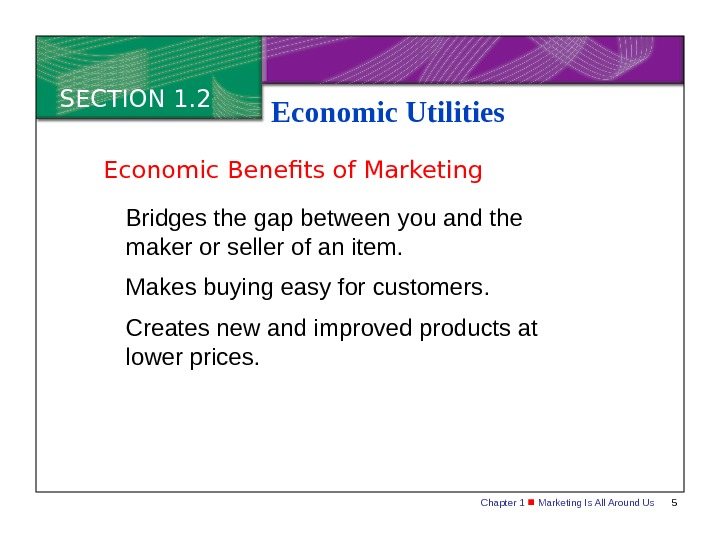 Chapter 1  Marketing Is All Around Us 5 SECTION 1. 2 Economic Utilities Bridges the