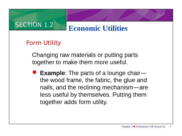 Chapter 1  Marketing Is All Around Us 7 SECTION 1. 2 Economic Utilities Changing raw