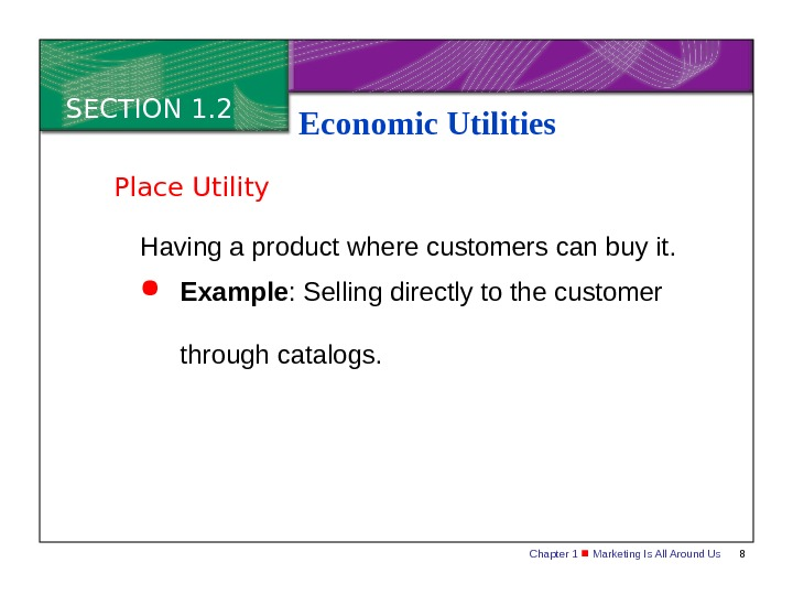 Chapter 1  Marketing Is All Around Us 8 SECTION 1. 2 Economic Utilities Having a