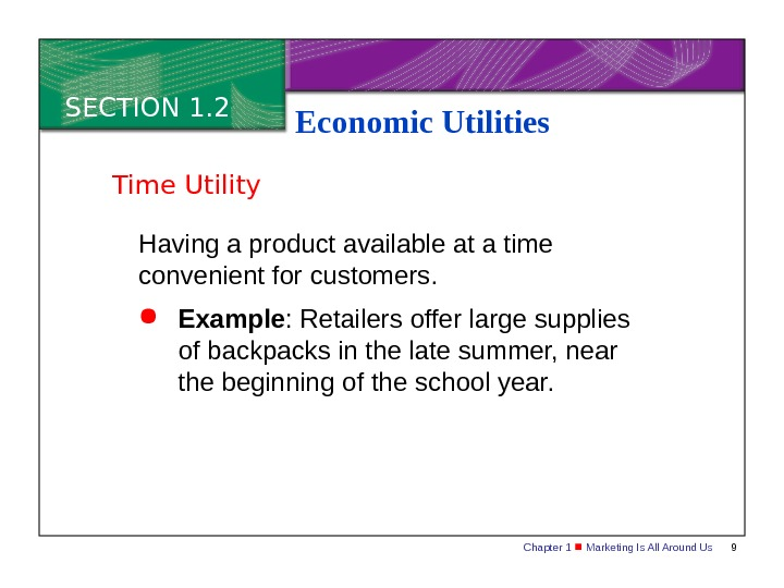 Chapter 1  Marketing Is All Around Us 9 SECTION 1. 2 Economic Utilities Having a