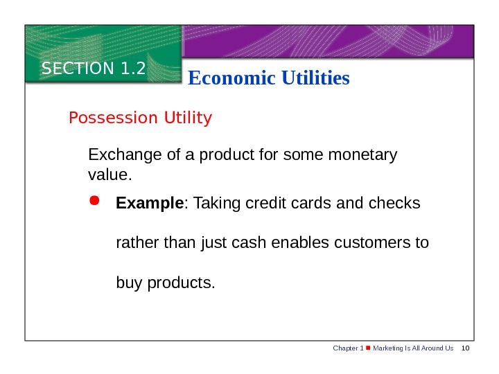 Chapter 1  Marketing Is All Around Us 10 SECTION 1. 2 Economic Utilities Exchange of