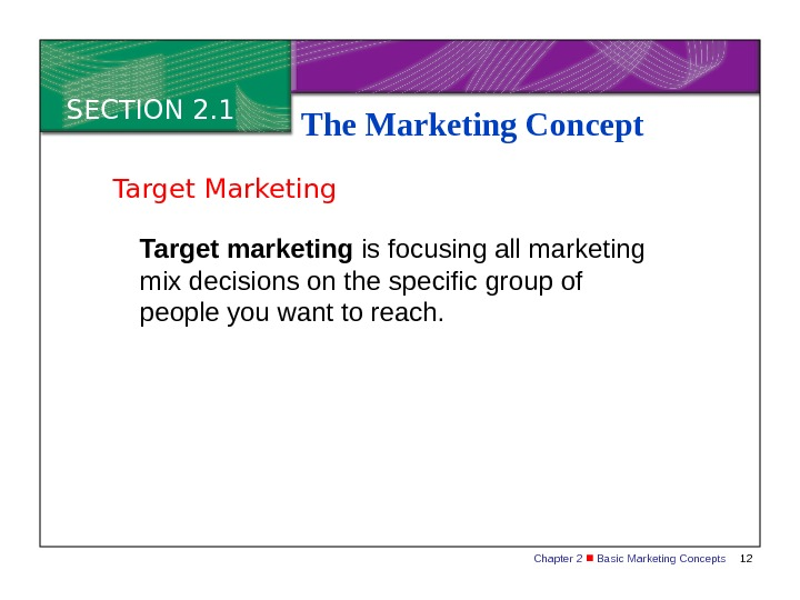 Chapter 2  Basic Marketing Concepts 12 SECTION 2. 1 The Marketing Concept Target marketing is