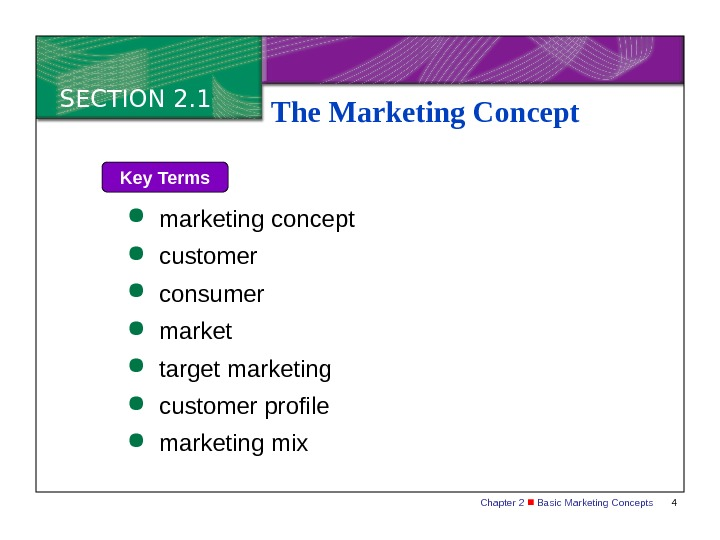 Chapter 2  Basic Marketing Concepts 4 SECTION 2. 1 The Marketing Concept Key Terms marketing
