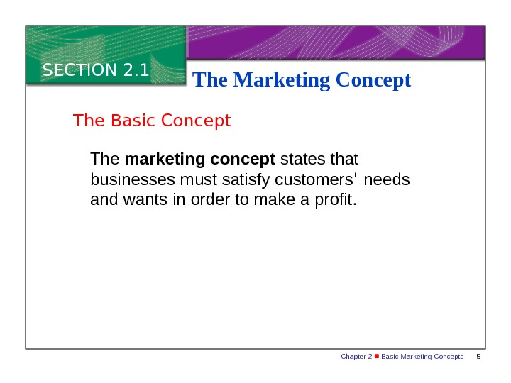 Chapter 2  Basic Marketing Concepts 5 SECTION 2. 1 The Marketing Concept The marketing concept