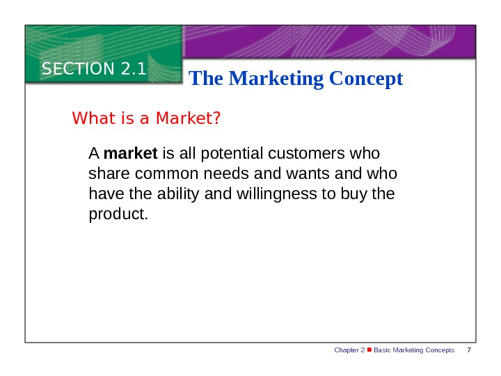 Chapter 2  Basic Marketing Concepts 7 SECTION 2. 1 The Marketing Concept A market is