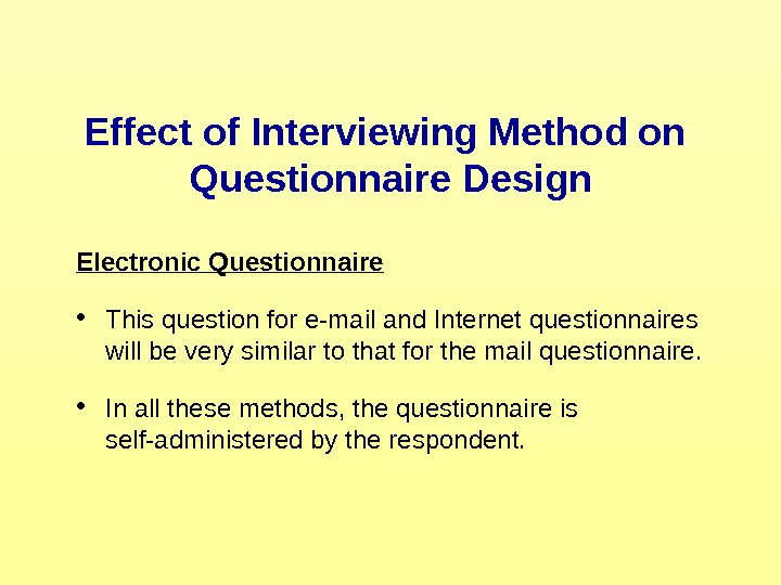 Effect of Interviewing Method on Questionnaire Design Electronic Questionnaire • This question for e-mail