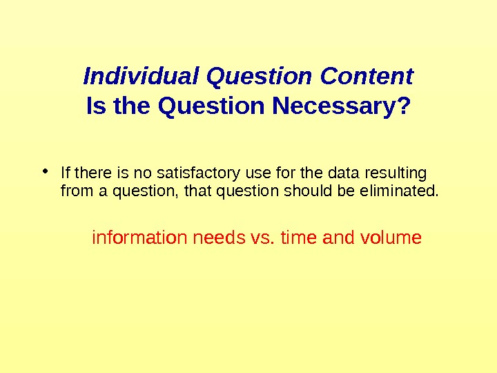 Individual Question Content Is the Question Necessary?  • If there is no satisfactory