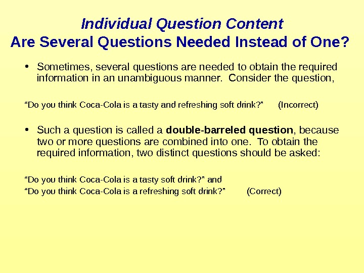 Individual Question Content Are Several Questions Needed Instead of One?  • Sometimes, several