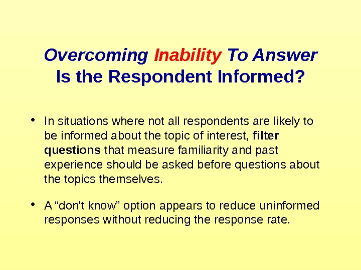 Overcoming Inability To Answer Is the Respondent Informed?  • In situations where not